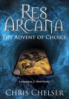 Res Arcana: The Advent of Choice - Short Story